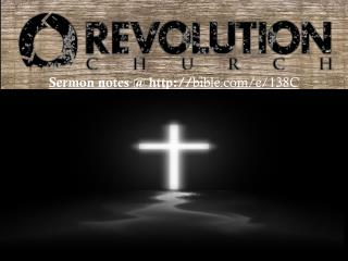 Sermon notes @ http :// bible/e/138C