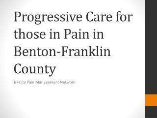 Progressive Care for those in Pain in Benton-Franklin County