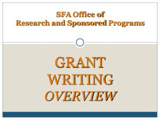 SFA  Office of  Research and Sponsored  Programs GRANT WRITING OVERVIEW