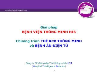 Giải pháp  BỆNH VIỆN THÔNG MINH HIS Chương trình  THẺ  KCB THÔNG  MINH  và  BỆNH ÁN  ĐIỆN TỬ