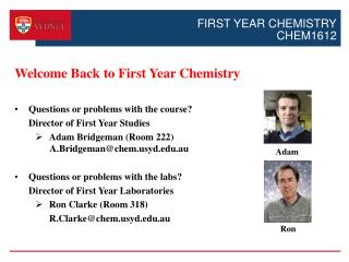 Welcome  Back to First  Year Chemistry Questions or problems with the course?