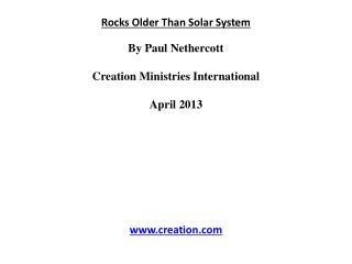 Rocks Older  Than Solar System By Paul  Nethercott Creation Ministries International April 2013