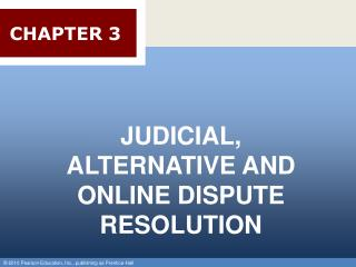 JUDICIAL, ALTERNATIVE AND ONLINE DISPUTE RESOLUTION