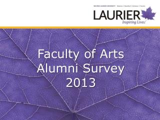 Faculty  of Arts   Alumni Survey  2013