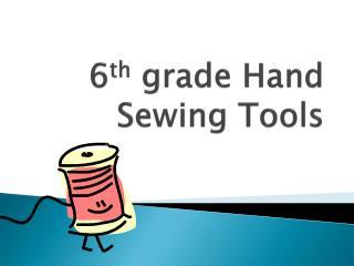 6 th  grade Hand Sewing Tools