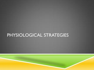 Physiological Strategies