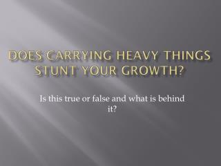 Does Carrying Heavy Things Stunt Your Growth?