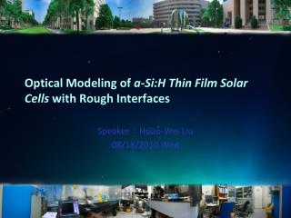 Optical Modeling of  a- Si:H  Thin Film Solar  Cells with  Rough Interfaces