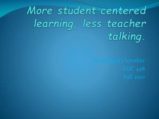 More student centered learning, less teacher talking.