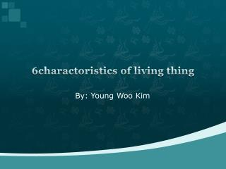 6charactoristics of living thing