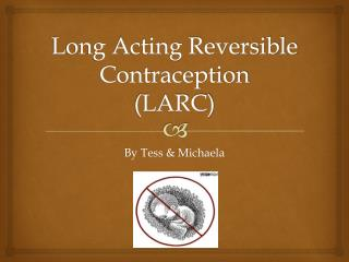 Long Acting Reversible Contraception  (LARC)