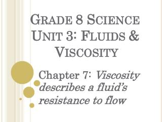 G RADE  8 S CIENCE U NIT  3: F LUIDS  &