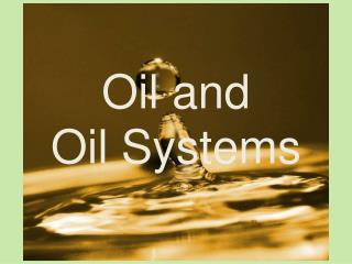 Oil and  Oil Systems