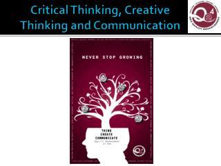 Critical Thinking, Creative Thinking and Communication