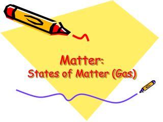 Matter :  States of Matter (Gas)