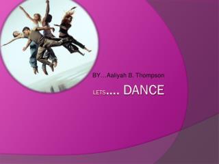 Lets …. DANCE