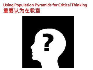 Using Population Pyramids for Critical Thinking 重要认为在教室