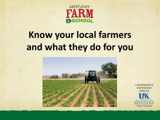 Know your local farmers and what they do for you