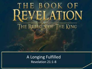 A Longing Fulfilled Revelation 21:1-8