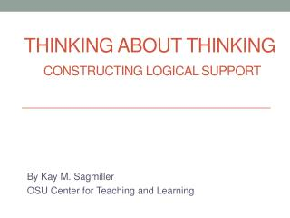 Thinking about Thinking Constructing Logical Support