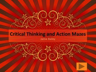 Critical  Thinking and Action Mazes Jamie Bailey