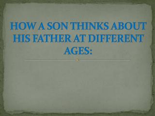 HOW A SON THINKS ABOUT HIS FATHER AT DIFFERENT AGES: