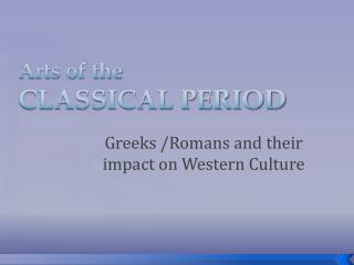 Arts of the  CLASSICAL PERIOD