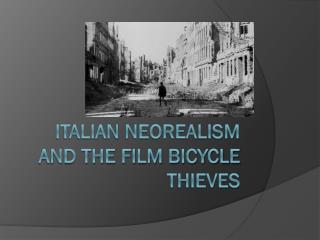Italian Neorealism and the film Bicycle thieves