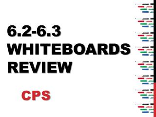 6.2-6.3  Whiteboards Review