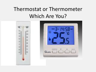 Thermostat or Thermometer Which Are You?