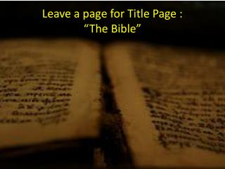 "Leave a page for Title Page :  ""The Bible"""