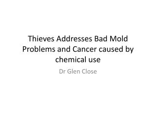 Thieves Addresses Bad Mold Problems and Cancer caused by chemical use