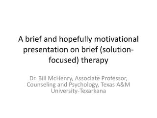 A brief and hopefully motivational presentation on brief (solution-focused) therapy