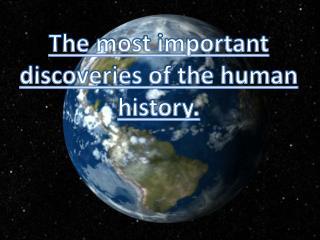 The most important discoveries of the human history.