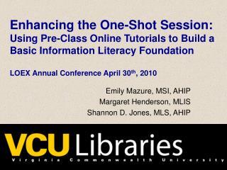 Emily Mazure, MSI, AHIP Margaret Henderson, MLIS Shannon D. Jones, MLS, AHIP