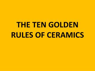 THE TEN GOLDEN RULES OF CERAMICS