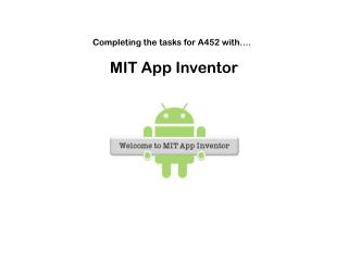 Completing the tasks for A452 with�.  MIT App Inventor