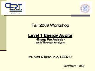 Fall 2009 Workshop Level 1 Energy Audits  - Energy Use Analysis -  - Walk Through Analysis -