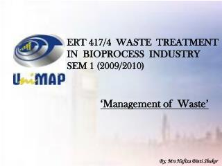 ERT 417/4 WASTE  TREATMENT  IN BIOPROCESS  INDUSTRY SEM 1 (2009/2010)