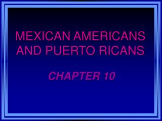 MEXICAN AMERICANS AND PUERTO RICANS