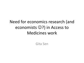 Need for economics research (and economists  ??) in Access to Medicines work