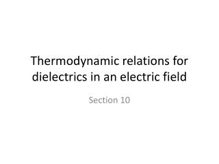 Thermodynamic relations for dielectrics in an electric field
