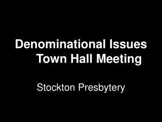 Denominational IssuesTown Hall Meeting