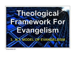 Theological Framework For Evangelism 3.  N.T. MODEL OF EVANGELSISM