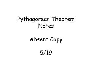 Pythagorean Theorem Notes Absent Copy 5/19