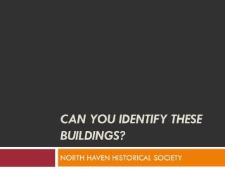 CAN YOU IDENTIFY THESE BUILDINGS?