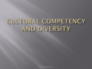Cultural Competency  and Diversity