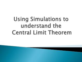 Using Simulations to understand the    Central Limit Theorem