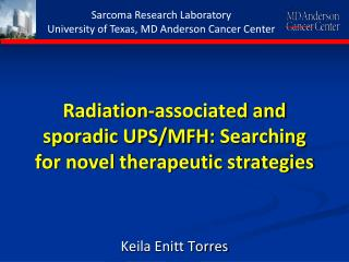 Radiation-associated and sporadic UPS/MFH :  Searching for novel therapeutic strategies