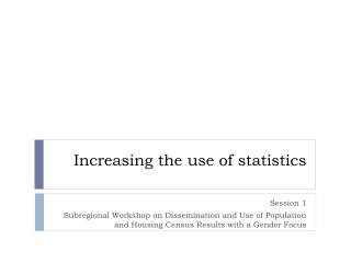 Increasing the use of statistics